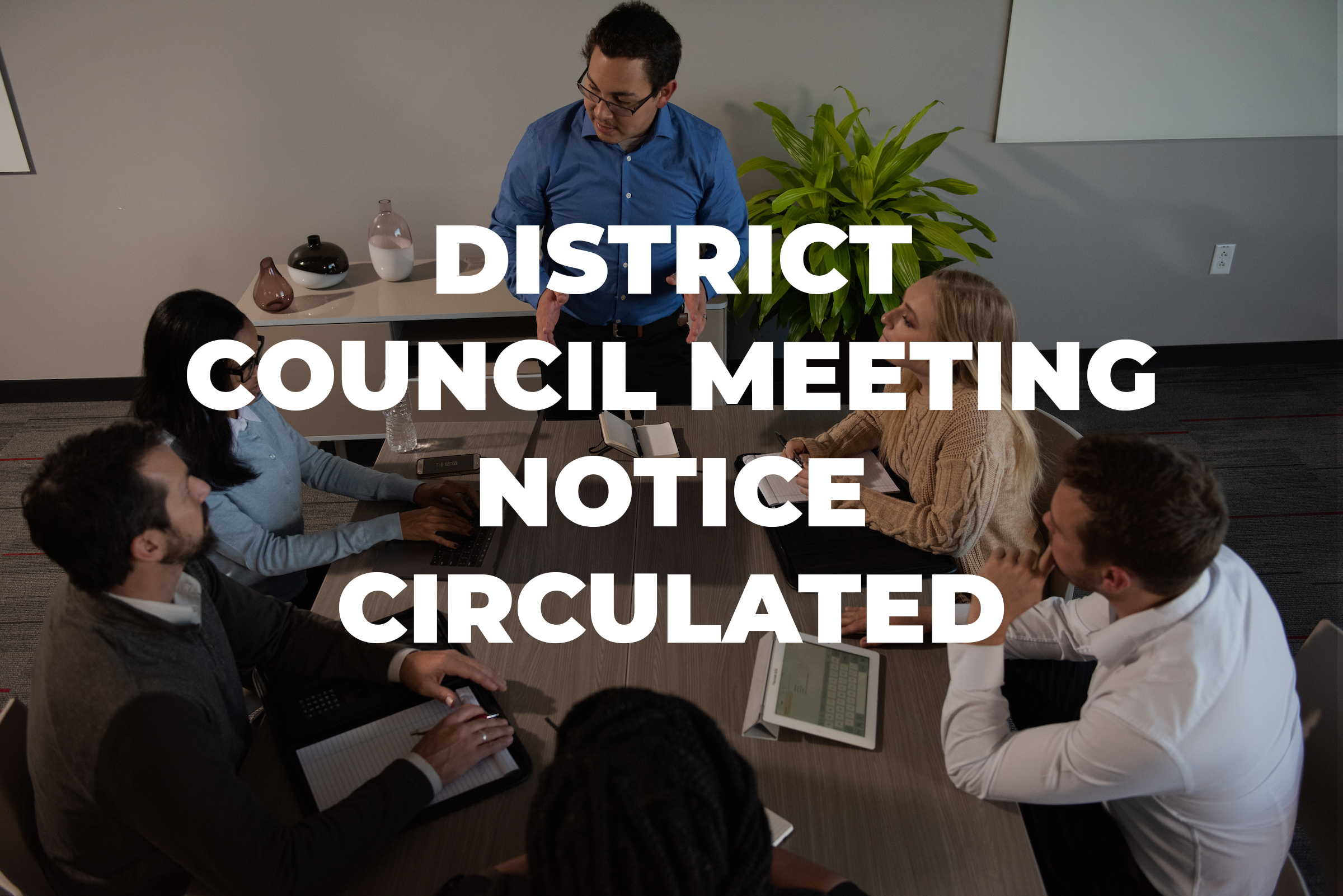 District Council meeting notice circulated